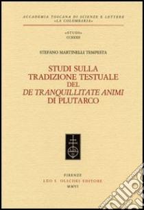 Studi sulla tradizione testuale del «De tranquillitate animi» di Plutarco libro di Martinelli Tempesta Stefano