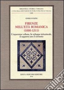 Firenze nell'età romanica (1000-1211). L'espansione urbana, lo sviluppo istituzionale, il rapporto con il territorio libro di Faini Enrico