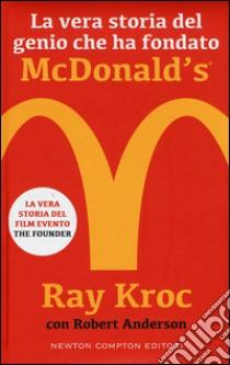 La vera storia del genio che ha fondato McDonald's® libro di Kroc Ray; Anderson Robert