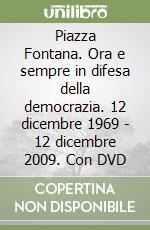 Piazza Fontana. Ora e sempre in difesa della democrazia. 12 dicembre 1969 - 12 dicembre 2009. Con DVD libro di Ghezzi C. (cur.)