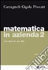 Matematica in azienda. Vol. 2: Complementi di analisi libro