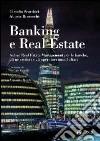 Banking e real estate. Active real estate management per le banche, gli investitori e gli operatori immobiliari libro