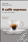 Il Caffè espresso. La scienza della qualità libro
