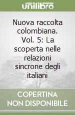 Nuova raccolta colombiana. Vol. 5: La scoperta nelle relazioni sincrone degli italiani libro di Airaldi Gabriella; Formisano Luciano
