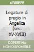 Legature di pregio in Angelica (sec. XV-XVIII) libro