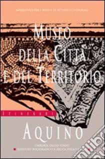 Museo della città e del territorio. Aquino libro di Nicosia Angelo