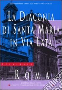 La diaconia di Santa Maria in via Lata libro di Pardi Roberta