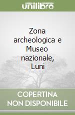 Zona archeologica e Museo nazionale, Luni libro di Durante Anna M.; Gervasini Lucia
