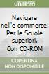 Navigare nell'e-commerce. Per le Scuole superiori. Con CD-ROM