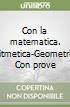 Con la matematica. Aritmetica-Geometria. Con prove nazionali. Per la Scuola media. Con espansione online libro