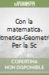 Con la matematica. Aritmetica-Geometria. Per la Scuola media. Con espansione online libro