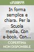In forma semplice e chiara. Per la Scuola media. Con e-book. Con espansione online. Con 2 libri: Quaderno-Per te. Vol. A-B libro