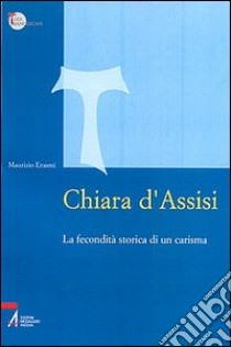 Chiara d'Assisi. La fecondità storica di un carisma libro di Erasmi Maurizio