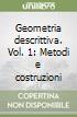 Geometria descrittiva. Vol. 1: Metodi e costruzioni libro
