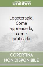 Logoterapia. Come apprenderla, come praticarla libro di Alloro Leonardo - Argento Francesco