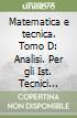 Matematica e tecnica. Tomo D: Analisi. Per gli Ist. Tecnici industriali libro