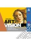Art vision. Volume A. Per la Scuola media.