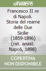 Francesco II re di Napoli. Storia del reame delle Due Sicilie (1859-1896) (rist. anast. Napoli, 1898) libro di Insogna Angelo