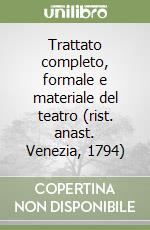 Trattato completo, formale e materiale del teatro (rist. anast. Venezia, 1794) libro di Milizia Francesco