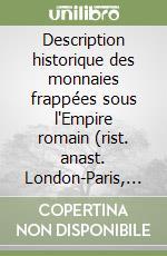 Description historique des monnaies frappées sous l'Empire romain (rist. anast. London-Paris, 1880-92) libro di Cohen Henri