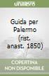 Guida per Palermo (rist. anast. 1850) libro