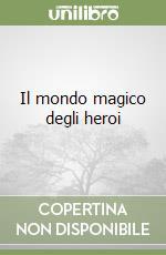 Il mondo magico degli heroi libro di Della Riviera Cesare; Fenili P. (cur.)