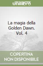 La magia della Golden Dawn. Vol. 4 libro di Regardie Israel