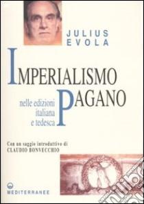 Imperialismo pagano. Il fascismo dinnanzi al pericolo euro-cristiano libro di Evola Julius