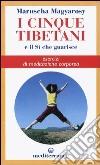 I cinque tibetani e il si che guarisce. Esercizi di meditazione corporea libro