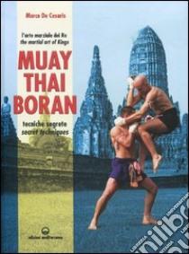 Muay Thai Boran. Tecniche segrete. Ediz. italiana e inglese libro di De Cesaris Marco