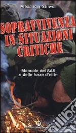 Sopravvivenza in situazioni critiche. Manuale dei SAS e delle forze d'élite. Ediz. illustrata libro