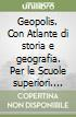 Geopolis. Con Atlante di storia e geografia. Per le Scuole superiori. Con espansione online libro