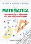 Matematica. Esercizi guidati per la preparazione al 1° anno della scuola superiore. Per la Scuola media libro
