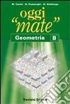 Oggi «mate». Geometria B. Per la Scuola media. Con espansione online libro
