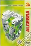 Algebra. Vol. 2B. Per le Scuole superiori libro