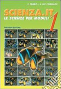 Scienza.it. Le scienze per moduli. Per la Scuola media libro di Fabris Franca, McCormack J.