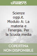 Scienze oggi.it. Modulo A: La materia e l'energia. Per la Scuola media libro di Fabris Franca, McCormack J.