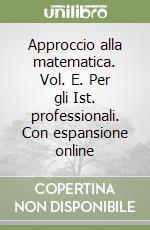 Approccio alla matematica. Vol. E. Con espansione online. Per gli Ist. professionali libro di Tonolini Livia, Manenti Calvi Annamaria, Tonolini Franco