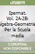 Ipermat. Vol. 2A-2B: Algebra-Geometria. Per la Scuola media libro