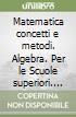 Matematica concetti e metodi. Algebra. Per le Scuole superiori. Con espansione online libro