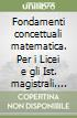Fondamenti concettuali matematica. Per i Licei e gli Ist. magistrali. Con DVD. Con espansione online libro