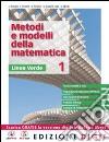 Metodi e modelli della matematica. Ediz. verde. Per le Scuole superiori. Con espansione online libro