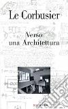 Verso una Architettura. Ediz. illustrata libro
