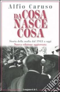 Da cosa nasce cosa. Storia della mafia dal 1943 a oggi libro di Caruso Alfio