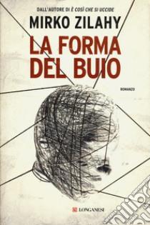 La forma del buio libro di Zilahy Mirko