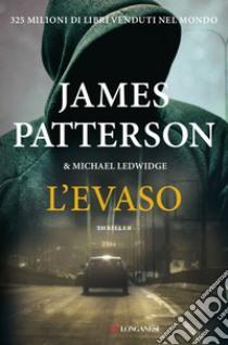 L'evaso libro di Patterson James; Ledwidge Michael