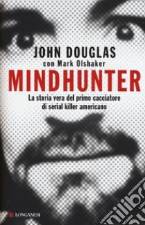 Mindhunter libro di Douglas John; Olshaker Mark