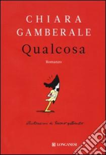 Qualcosa libro di Gamberale Chiara