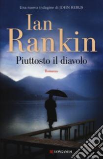 Piuttosto il diavolo libro di Rankin Ian