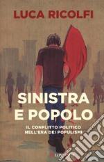 Sinistra e popolo. Il conflitto politico nell'era dei populismi libro